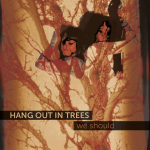 HANG OUT IN TREES – we should VALVE # 5687