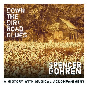 Spencer Bohren – Down The Dirt Road Blues VALVE#2086