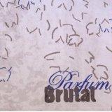 Parfum Brutal – Parfum Brutal VALVE#1687